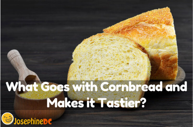 What Goes with Cornbread and Makes it Tastier?