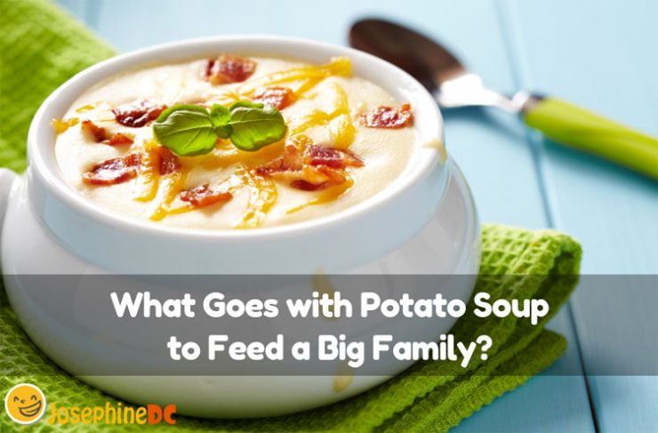 What goes with potato soup to feed hungry bellies? Check out these practical ideas to make meals enough for everyone