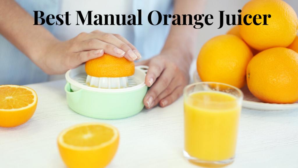 Best Manual Orange Juicer