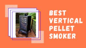 BEST VERTICAL PELLET SMOKER