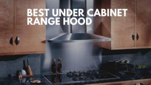 best under cabinet range hood